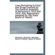 Laws Pertaining to Food and Drugs Enacted by the General Assembly of Maryland in 1910 and 1916 by Maryland Board of Health Boar Maryland