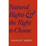 Natural Rights and the Right to Choose by Hadley Arkes