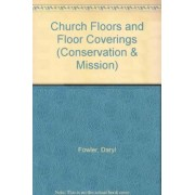 Church Floors and Floor Coverings by The Council for the Care of Churches
