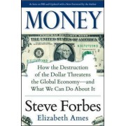 Money: How the Destruction of the Dollar Threatens the Global Economy and What We Can Do About it by Steve Forbes