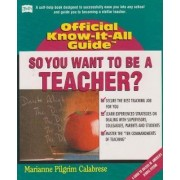 So, You Want to be a Teacher... by Marianne Pilgrim Calabrese