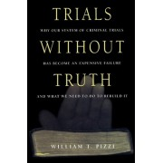 Trials Without Truth by William T. Pizzi