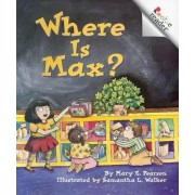 Where Is Max? by Mary E Pearson