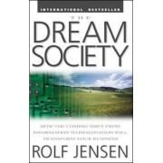The Dream Society: How the Coming Shift from Information to Imagination Will Transform Your Business by Rolf Jensen