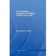 Routledge Companion to Military Conflict since 1945 by John Richard Thackrah
