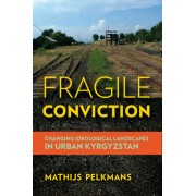 Fragile Conviction: Changing Ideological Landscapes in Urban Kyrgyzstan
