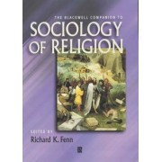 The Blackwell Companion to the Sociology of Religion by Professor Richard K. Fenn