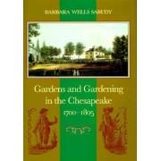 Gardens and Gardening in the Chesapeake, 1700-1805 by Barbara Wells Sarudy
