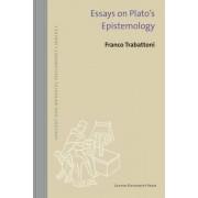 Essays on Plato's Epistemology by Franco Trabattoni