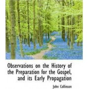 Observations on the History of the Preparation for the Gospel, and Its Early Propagation by John Collinson