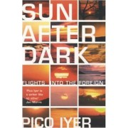 Sun After Dark by Pico Iyer