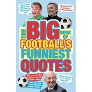 The Big Book of Football's Funniest Quotes by Iain Spragg