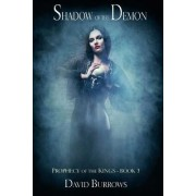 Prophecy of the Kings: Shadow of the Demon Bk. 3 by David Burrows