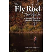 The Fly Rod Chronicles - A Collection of Essays on the Quiet Sport of Fly Fishing by Richard Landerman
