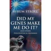Did My Genes Make Me Do It? by Avrum Stroll