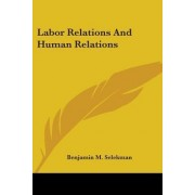 Labor Relations and Human Relations by Benjamin M Selekman