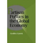 Partisan Politics in the Global Economy by Geoffrey Garrett