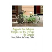 Rapports Des Delegues Francais Sur Les Travaux Du Congres by France Ministere Des Travaux Publics