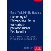 Dictionary of Philosophical Terms // Wörterbuch philosophischer Fachbegriffe by Elmar Waibl