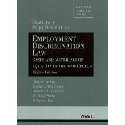 Employment Discrimination Law, Cases and Materials on Equality in the Workplace by Dianne Avery