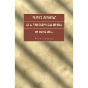 Plato's Republic as a Philosophical Drama on Doing Well by Ivor Ludlam