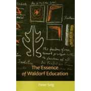 The Essence of Waldorf Education by Peter Selg