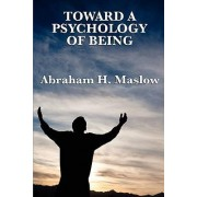 Toward a Psychology of Being by Abraham H Maslow