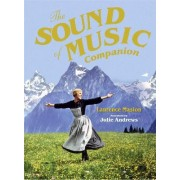 The Sound of Music Companion: 50th Anniversary of Every Family's Favourite Film by Laurence Maslon