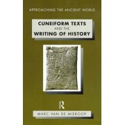 Cuneiform Texts and the Writing of History by Marc Van De Mieroop