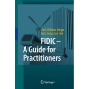 FIDIC - A Guide for Practitioners by Axel-Volkmar Jaeger