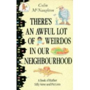 There's An Awful Lot Of Weirdos In Our Neighbourhood!: A Book Of Rather Silly Verse And Pictures