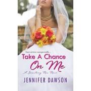 Take a Chance on Me by Jennifer Dawson
