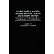 Social Justice and the Welfare State in Central and Eastern Europe by Demetrius S. Iatridis