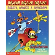 Draw! Draw! Draw! #3 Robots, Gadgets, & Spaceships by Mark Kistler