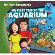 My First Trip to the Aquarium by Katie Kawa