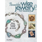 Beautiful Wire Jewelry for Beaders 2 by Irina Miech