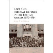 Race and Imperial Defence in the British World, 1870 1914
