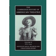 The Cambridge History of American Theatre: 1870-1945 v. 2 by Don B. Wilmeth
