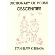 Dictionary of Polish Obscenities (Polish-English) by Stanislaw Kielbasa