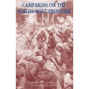Campaigns on the North-West Frontier 1851-1908 by Hugh Lewis Nevill