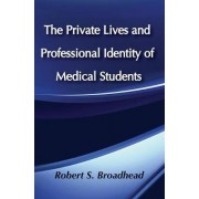 The Private Lives and Profession Identity of Medical Students by Robert S. Broadhead
