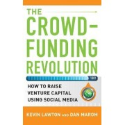The Crowdfunding Revolution: How to Raise Venture Capital Using Social Media by Kevin Lawton