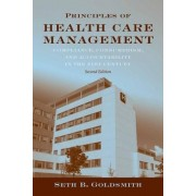 Principles of Health Care Management: Foundations for a Changing Health Care System by Seth B. Goldsmith