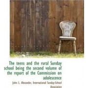The Teens and the Rural Sunday School Being the Second Volume of the Report of the Commission on ADO by John L Alexander