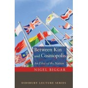 Between Kin and Cosmopolis by Regius Professor of Moral and Pastoral Theology and Director of the McDonald Centre for Theology Ethics and Public Life Nigel Biggar