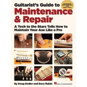 Guitarist's Guide to Maintenance & Repair: A Tech to the Stars Tells How to Maintain Your Axe Like a Pro