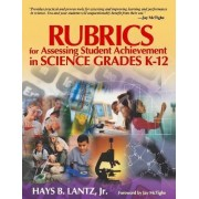 Rubrics for Assessing Student Achievement in Science Grades K-12 by Hays Blaine Lantz
