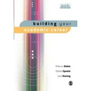 Building Your Academic Career by Rebecca Boden