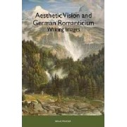 Aesthetic Vision and German Romanticism by Brad Prager