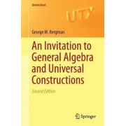 An Invitation to General Algebra and Universal Constructions by George M. Bergman